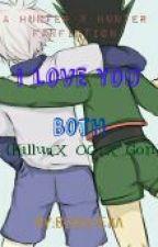 I Love You Both (Killua X OC X Gon) by not_so_poetic