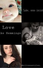Love. |Luke Hemmings| (in revisione)  by silvanastyles_