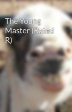 The Young Master (Rated R) by thebookfanatic