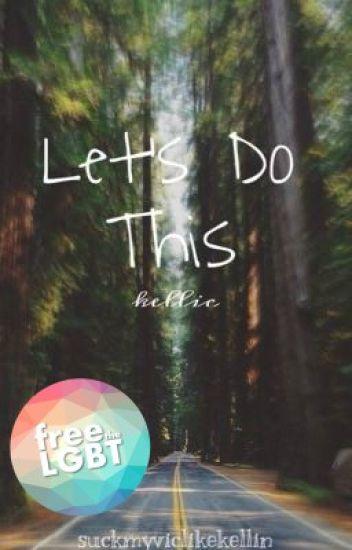 Let's Do This || Kellic [boyxboy]