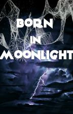 Born In Moonlight by lookitsmeinthecorner