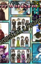 {ON HOLD}(Homestuck x Reader) Three Words For You... by FateOfDeath666