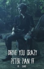Drive you crazy (Peter Pan FF) by yladee