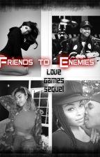 Friends To Enemies  ( Kyga Love Games Sequel) Being edited  by ToniRaww