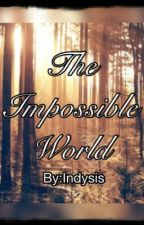 The Impossible world by indysis