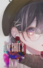 One-Shot Anime Pedidos by Stranger_Meow28
