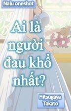 [Nalu oneshot] Ai là người đau khổ nhất? by HitsugayaTakato