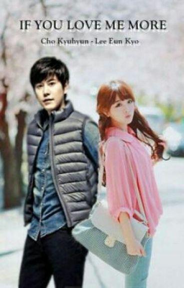 [Kyuhyun Fanfiction] If You Love Me More