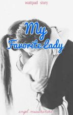My Favorite lady by angelmiawtanoto