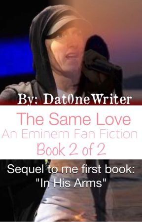 The Same Love (An Eminem Fan Fiction) 2 of 2 by Dat0neWriter