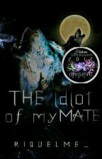 El idiota de mi mate #1 (Editando)  by Riquelme__