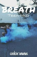 Breath // Teen Wolf by timetowrite_