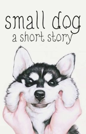 small dog: a short story by Lanie39