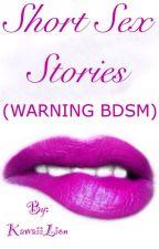 Short Sex Stories (WARNING BDSM) by KawaiiLion