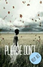 Please Don't... by TheSecretLegend