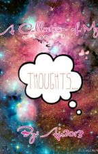 A Collection Of My Thoughts by Ajr2013