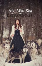 My Alpha King |Book I (Born To Wolf series) by Katylovescats05