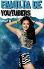 Familia De YouTubers (sTaXx Y Tu) ||TERMINADA|| by SoyAzulGarnes