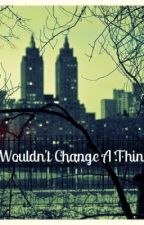 I Wouldn't Change A Thing by MakeItLast