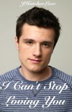 I Can't Stop Loving You (Dutch Josh Hutcherson Love Story) by JHutcherLove