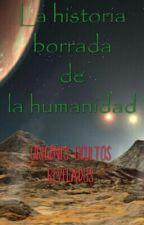 La historia borrada de la humanidad: Origenes ocultos revelados. by Emillanx