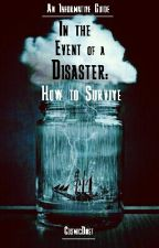 In the Event of a Disaster: How to Survive by CosmicDust
