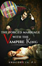 The Forced Marriage With The Vampire King by endcore