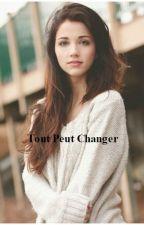 Tout peut Changer (EN REECRITURE) by sauzay49