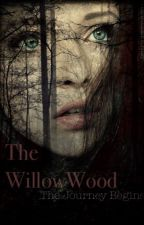 The WillowWood, The Journey Begins by TheWonderWriter
