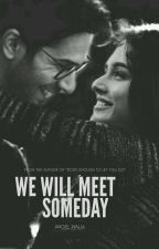 We Will Meet Someday by _loststories_