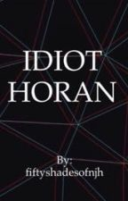 IDIOT HORAN by fiftyshadesofnjh