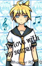 ¿In love with my senpai? [Len Kagamine y Tú] by ravenclawftw