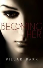 Becoming Her by beautifullies2