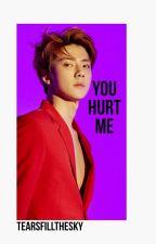 You Hurt Me(Sehun Ambw) by Tearsfillthesky