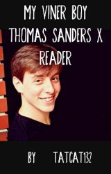 My Viner Boy(Thomas Sanders x Reader) by TatCat132