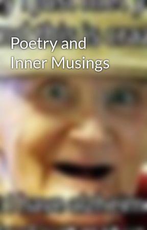 Poetry and Inner Musings by RhapsodyOfTheLost