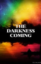 The Darkness Coming by Forever_Shadowhunter