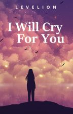 I Will Cry For You (Ashralka Heirs #1) by Levelion