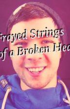 Frayed Strings of a Broken Heart (a Jacksepticeye Fanfiction) by I_love_Jacksepticeye