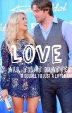 Love Is All That Matters by queencarriee