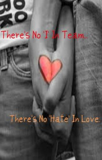 There's No 'I' In Team, There's No 'Hate' In Love.