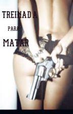 Treinada para matar ( HISTÓRIA PAUSADA POR TEMPO INDETERMINADO ) by Laris_g