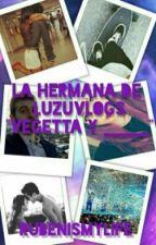 "La hermana de LuzuVlogs ""Vegetta y Tú"" by DennisBlake"