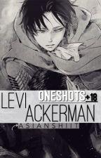 Levi Ackerman // OneShots+18 || aot by asianshiit