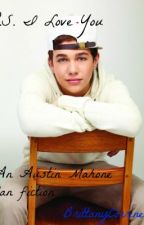 P.S. I Love You (An Austin Mahone Fan Fic) by BrittanyCorrine