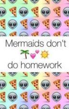 Mermaids don't do homework || ❣Sprüche und Zitate❣ by StxlesGrier