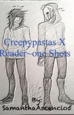 Creepypastas x reader~ one shots by eyeless_jacks_sis43