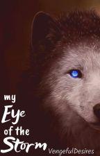 My Eye of the Storm by VengefulDesires
