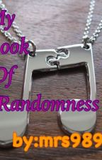 My book of randomness by Your_Queen_Of_Crazy
