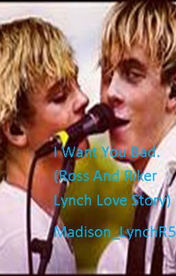 Want You Bad. (Ross And Riker Lynch Love Story.) - Page 1 - Wattpad